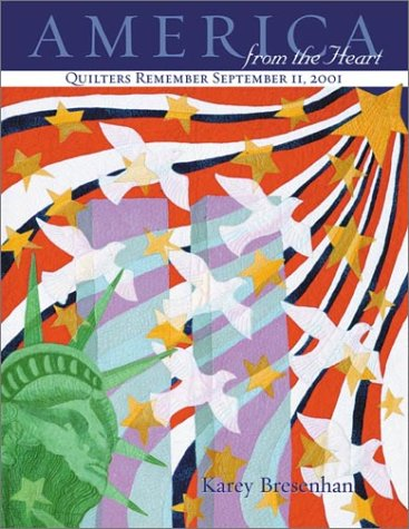 America from the Heart : Quilters Remember September 11, 2001, KAREY BRESENHAN