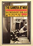 The Camera at War: A History of War P...