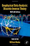 Geophysical Data Analysis: Discrete Inverse Theory, Volume 45, Third Edition: MATLAB Edition (International Geophysics)