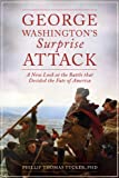img - for George Washington's Surprise Attack: A New Look at the Battle That Decided the Fate of America book / textbook / text book