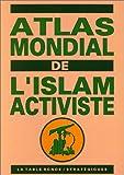 echange, troc Anonyme - Atlas mondial de l'Islam activiste