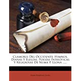 Clamores del Occidente: Himnos, Dianas y Eleg As, Poes as Patri Ticas y Religiosas de Numa P. Llona ......