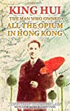 King Hui: The Man Who Owned All the Opium in Hong Kong [Paperback]
