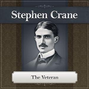 The Veteran: A Stephen Crane Story | [Stephen Crane]