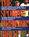 Sports Medicine Bible : Prevent, Detect, and Treat Your Sports Injuries Through the Latest Medical Techniques
