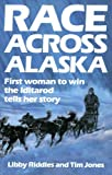 img - for Race Across Alaska: First Woman to Win the Iditarod Tells Her Story [Paperback] [1988] (Author) Libby Riddles, Tim Jones book / textbook / text book