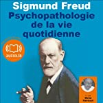 Psychopathologie de la vie quotidienne | Sigmund Freud