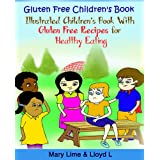 Gluten Free Childrens Book (Illustrated Childrens Book With Gluten Free Recipes for Healthy Eating 1) ~ Mary Lime