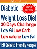Diabetics Weight Loss 30 Days Challenge: Low Gi Low Carb Low Calorie Low fat 160 Diabetic Friendly Recipes