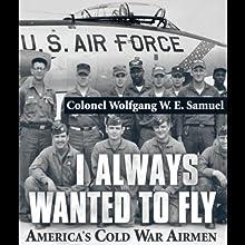 I Always Wanted to Fly: America's Cold War Airmen | Livre audio Auteur(s) : Colonel Wolfgang W.E. Samuel Narrateur(s) : Jim Seitz