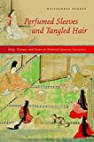 img - for Perfumed Sleeves and Tangled Hair: Body, Woman, and Desire in Medieval Japanese Narratives book / textbook / text book