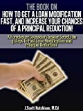 img - for The Book On How To Get A Loan Modification Fast, And Increase Your Chances Of A Principal Reduction! book / textbook / text book