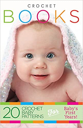 Crochet: Crochet Books: 20 Crochet Baby Patterns For Baby's First Years! (FREE Bonus Ebook Included!) (crochet patterns on kindle free, crochet patterns, ... beginners, crocheting, crochet magazine)