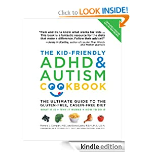 The Kid-Friendly ADHD and Autism Cookbook: The Ultimate Guide to the Gluten-Free, Casein-Free Diet Pamela Compart M.D. and Dana Laake