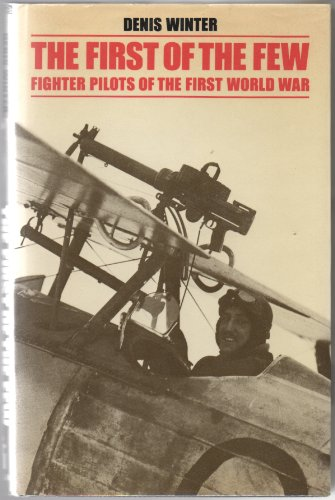 First Of The Few: Fighter Pilots Of The First World War