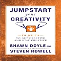 Jumpstart Your Creativity: 10 Jolts to Get Creative and Stay Creative (Jumpstart Series) Audiobook by Shawn Doyle, Steven Rowell Narrated by Rich Germaine