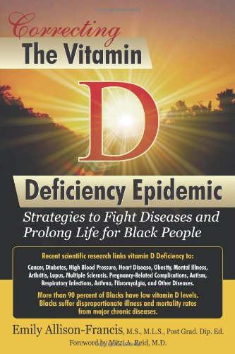 Correcting The Vitamin D Deficiency Epidemic: Strategies To Fight Diseases And Prolong Life For Black People