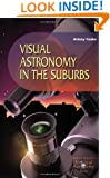 Visual Astronomy in the Suburbs: A Guide to Spectacular Viewing (Patrick Moore's Practical Astronomy Series)