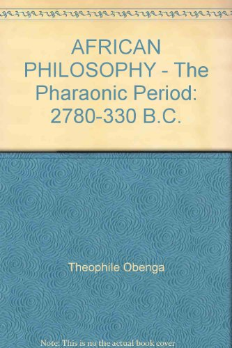 African Philosophy During the Period of the Pharaohs, 2800-330 B.C.