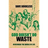 God doesn&#39;t do wasteby Dave Bookless