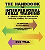 img - for The Handbook of Interpersonal Skills Training: 16 Complete Training Modules for Building Working Relationships book / textbook / text book