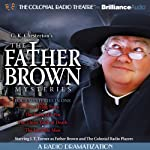 The Father Brown Mysteries (A Radio Dramatization): The Flying Stars, The Point of a Pin, The Three Tools of Death, and The Invisible Man  by G. K. Chesterton, M. J. Elliott Narrated by J. T. Turner, The Colonial Radio Players