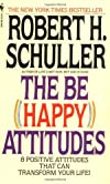 The Be Happy Attitudes: Eight Positive Attitudes That Can Transform Your Life