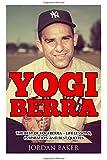 Yogi Berra: The Best of Yogi Berra - Life Lessons, Inspiration And Best Quotes (Yogi Berra Biography, Baseball, Inspirational Books)