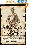A Well-Regulated Militia: The Foundin...