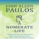 A Numerate Life: A Mathematician Explores the Vagaries of Life, His Own and Probably Yours | John Allen Paulos
