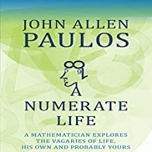 A Numerate Life: A Mathematician Explores the Vagaries of Life, His Own and Probably Yours (       UNABRIDGED) by John Allen Paulos Narrated by John Allen Paulos