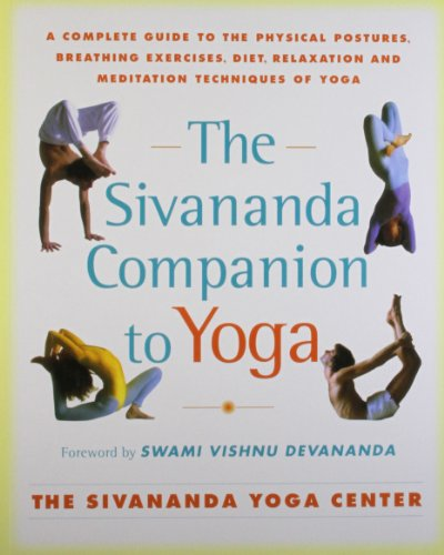 The Sivananda Companion to Yoga: A Complete Guide to the...