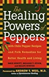 img - for The Healing Powers of Peppers: With Chile Pepper Recipes and Folk Remedies for Better Health and Living book / textbook / text book