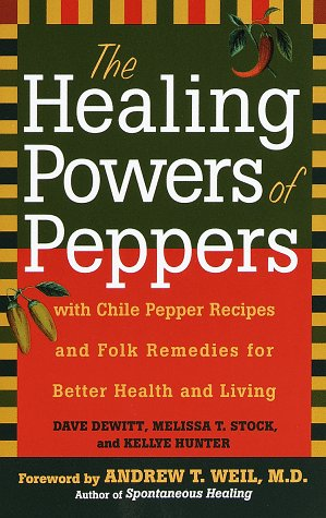 The Healing Powers of Peppers: With Chile Pepper Recipes and Folk Remedies for Better Health and Living