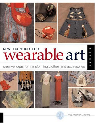 New Techniques for Wearable Art: Creative Ideas for Transforming Clothes and Accessories, Rice Freeman-Zachery
