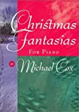 Christmas Fantasias for Piano ((Songbook with words and music)) (0767391314) by Michael Cox