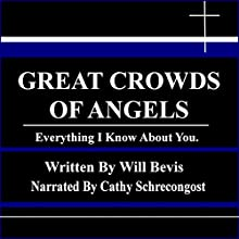 Great Crowds of Angels: Everything I Know About You (       UNABRIDGED) by Will Bevis Narrated by Cathy Schrecongost