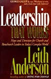 Leadership That Works: Hope and Directions for Church and Parachurch Leaders in Today's Complex World (1556619944) by Anderson, Leith