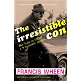 The Irresistible Con: The Bizarre Life of a Fraudulent Geniusby Francis Wheen