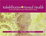 img - for Rehabilitation in Mental Health: Goals and Objectives for Independent Living book / textbook / text book