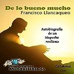 De lo bueno mucho: Autobiografía de un mapuche resiliente | Francisco Llancaqueo