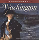 When Washington Crossed the Delaware: A Wintertime Story for Young Patriots by Cheney, Lynne, Fiore, Peter [Hardcover(2004/10/12)]