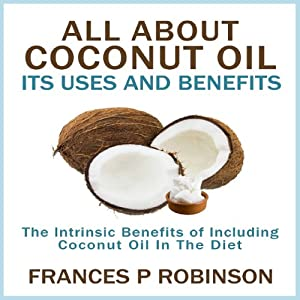 All About Coconut Oil: Its Uses and Benefits Audiobook