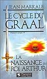 echange, troc Jean Markale - Le Cycle du Graal : La Naissance du roi Arthur