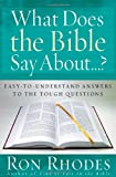 What Does the Bible Say About...?: Easy-to-Understand Answers to the Tough Questions (0736919031) by Rhodes, Ron
