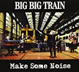 Big Big Train Make Some Noise