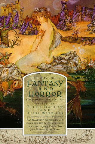 The Year's Best Fantasy and Horror: Eleventh Annual Collection (Vol 11) by Charles de Lint, Peter S. Beagle, Ray Bradbury, Michael Chabon, Joyce Carol Oates, Pat Cadigan, Ursula K. Le Guin, Stephen King