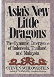 img - for Asia's New Little Dragons: The Dynamic Emergence of Indonesia, Thailand, and Malaysia book / textbook / text book