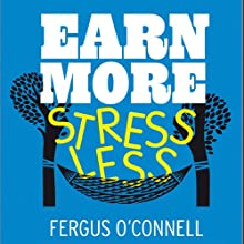 Earn More, Stress Less: How to Attract Wealth with the Secret Science of Getting Rich Audiobook by Fergus O'Connell Narrated by Nigel Carrington