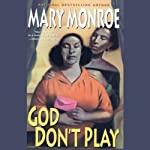 God Don't Play (       UNABRIDGED) by Mary Monroe Narrated by Patricia Floyd